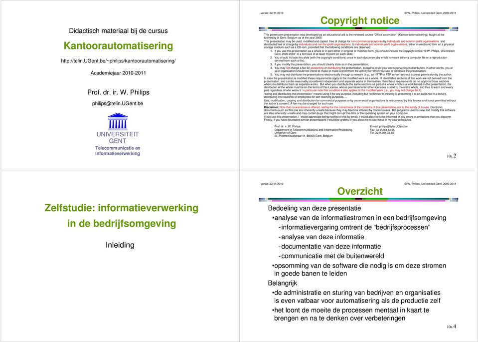 be Copyright notice This powerpoint presentation was developed as an educational aid to the renewed course Office automation (Kantoorautomatisering), taught at the University of Gent, Belgium as of