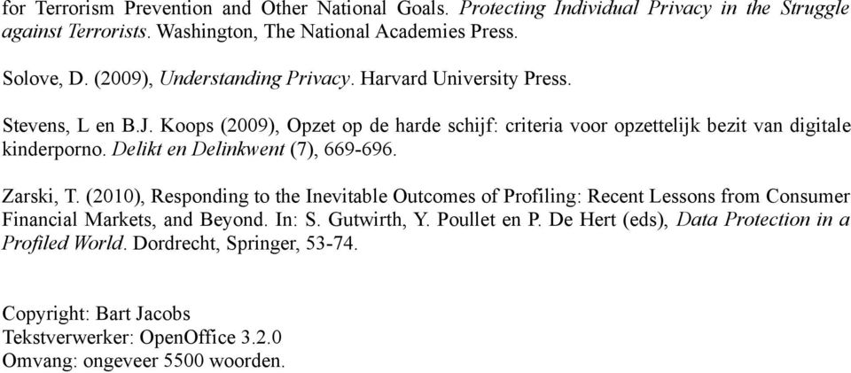 Delikt en Delinkwent (7), 669-696. Zarski, T. (2010), Responding to the Inevitable Outcomes of Profiling: Recent Lessons from Consumer Financial Markets, and Beyond. In: S.