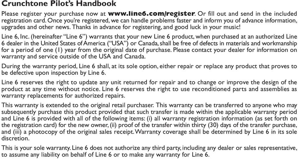 (hereinafter Line 6 ) warrants that your new Line 6 product, when purchased at an authorized Line 6 dealer in the United States of America ( USA ) or Canada, shall be free of defects in materials and