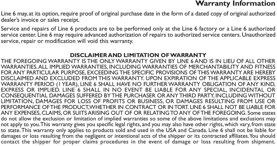 Line 6 may require advanced authorization of repairs to authorized service centers. Unauthorized service, repair or modification will void this warranty.