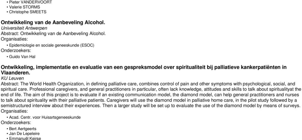 KU Leuven Abstract: The World Health Organization, in defining palliative care, combines control of pain and other symptoms with psychological, social, and spiritual care.