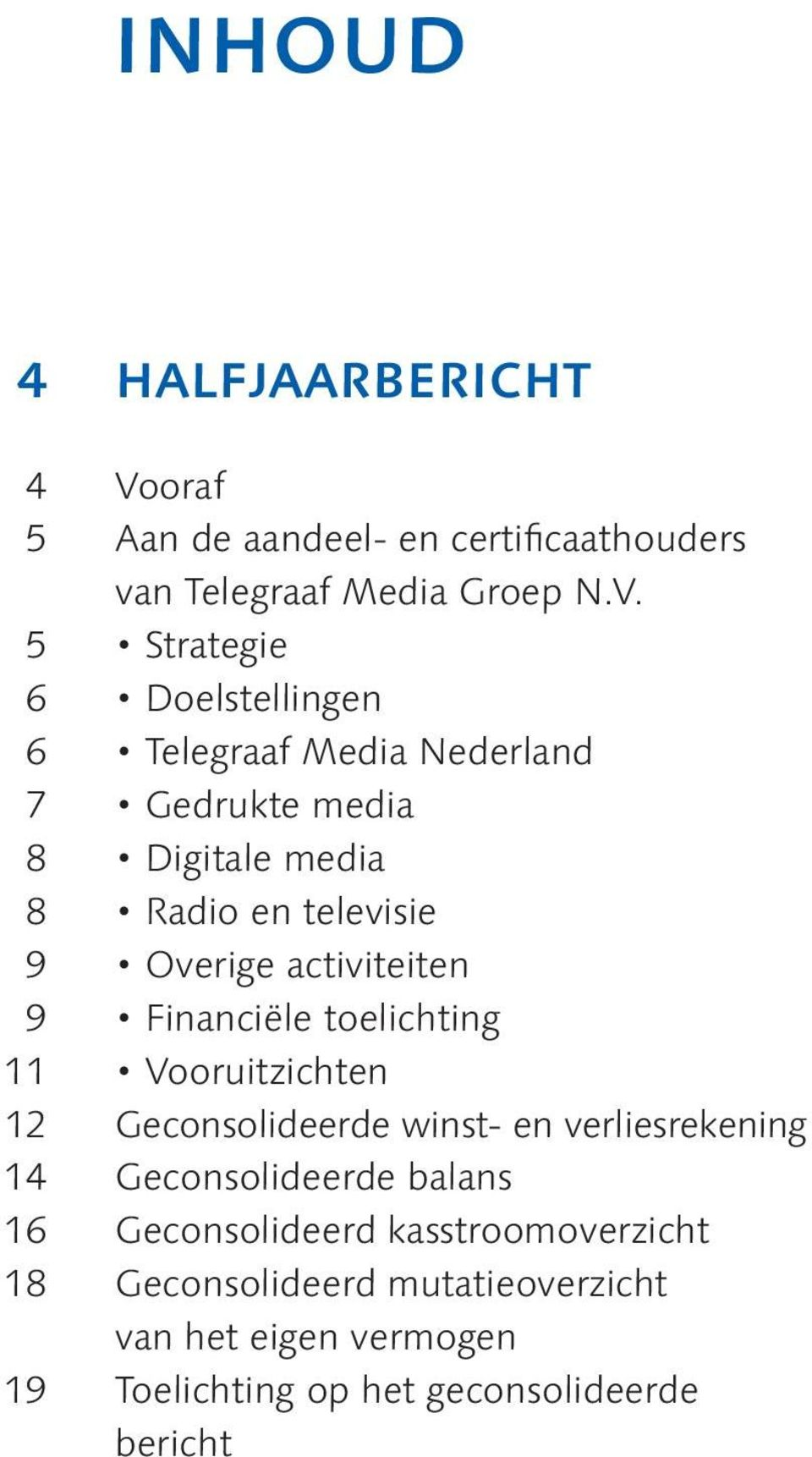 5 Strategie 6 Doelstellingen 6 Telegraaf Media Nederland 7 Gedrukte media 8 Digitale media 8 Radio en televisie 9 Overige