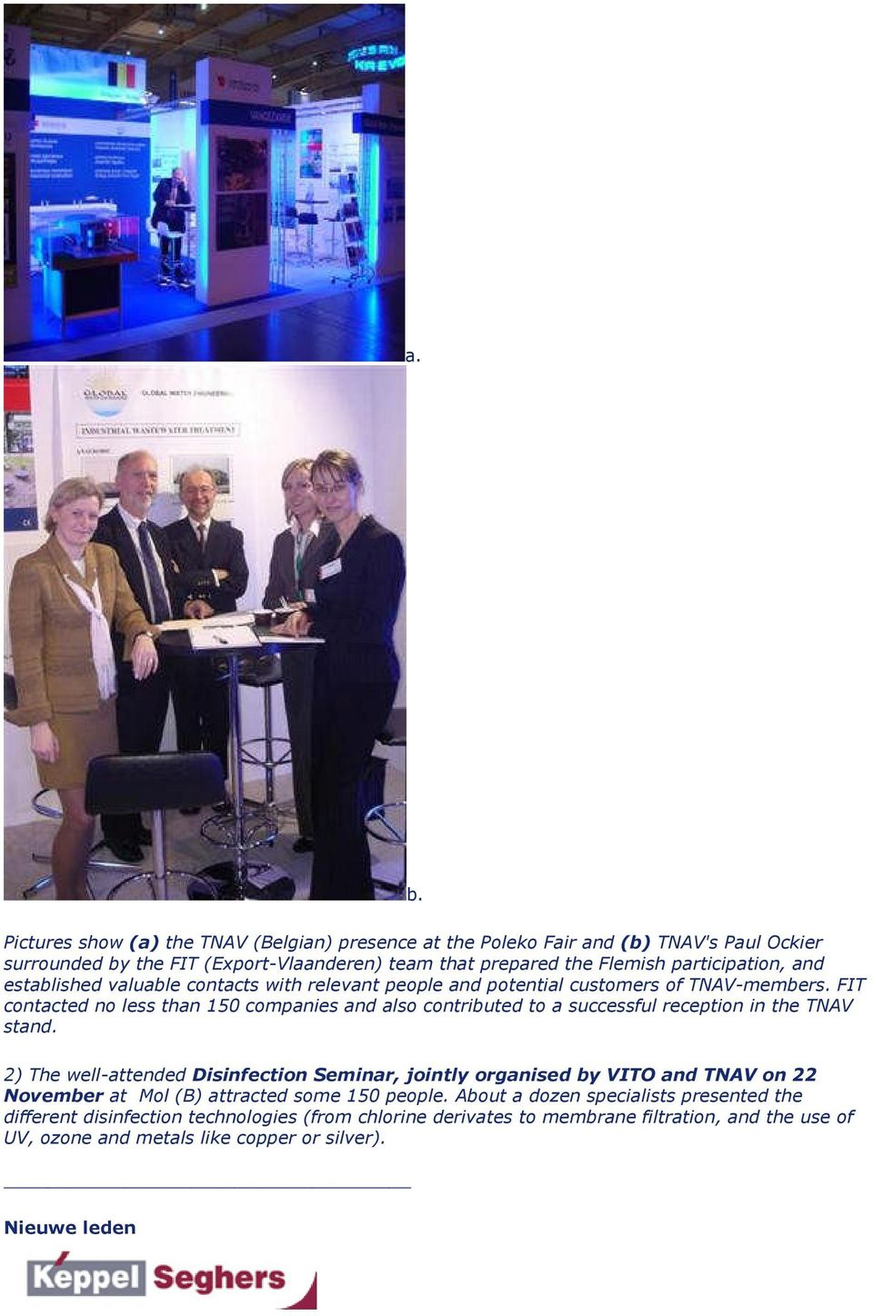 FIT contacted no less than 150 companies and also contributed to a successful reception in the TNAV stand.