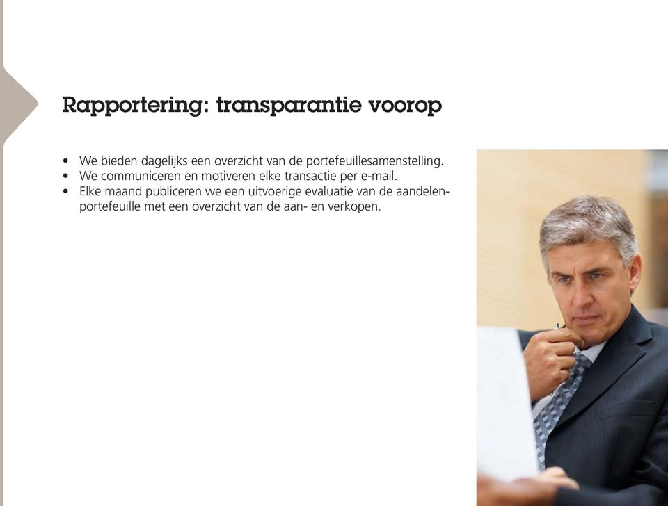 We communiceren en motiveren elke transactie per e-mail.