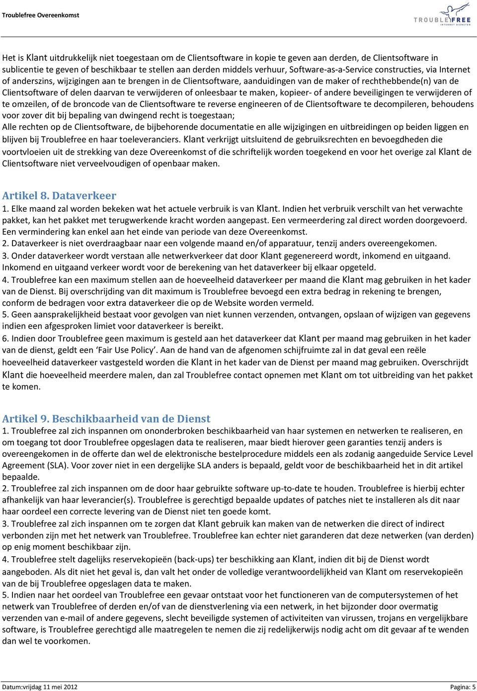 te verwijderen of onleesbaar te maken, kopieer- of andere beveiligingen te verwijderen of te omzeilen, of de broncode van de Clientsoftware te reverse engineeren of de Clientsoftware te decompileren,