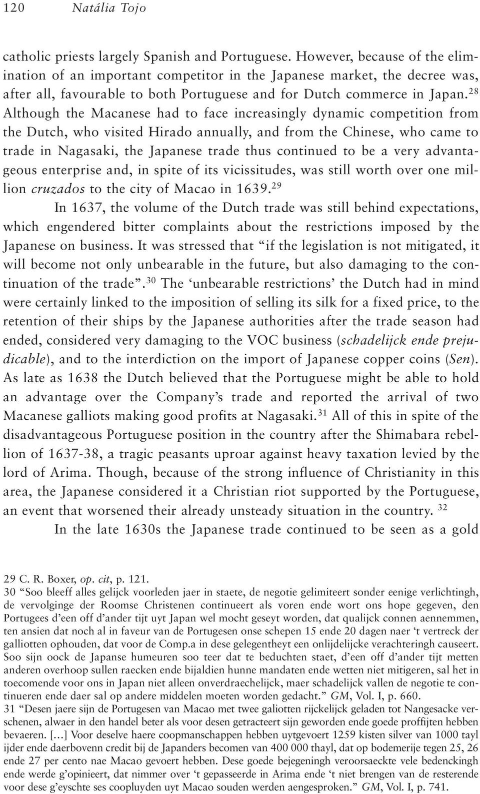 28 Although the Macanese had to face increasingly dynamic competition from the Dutch, who visited Hirado annually, and from the Chinese, who came to trade in Nagasaki, the Japanese trade thus