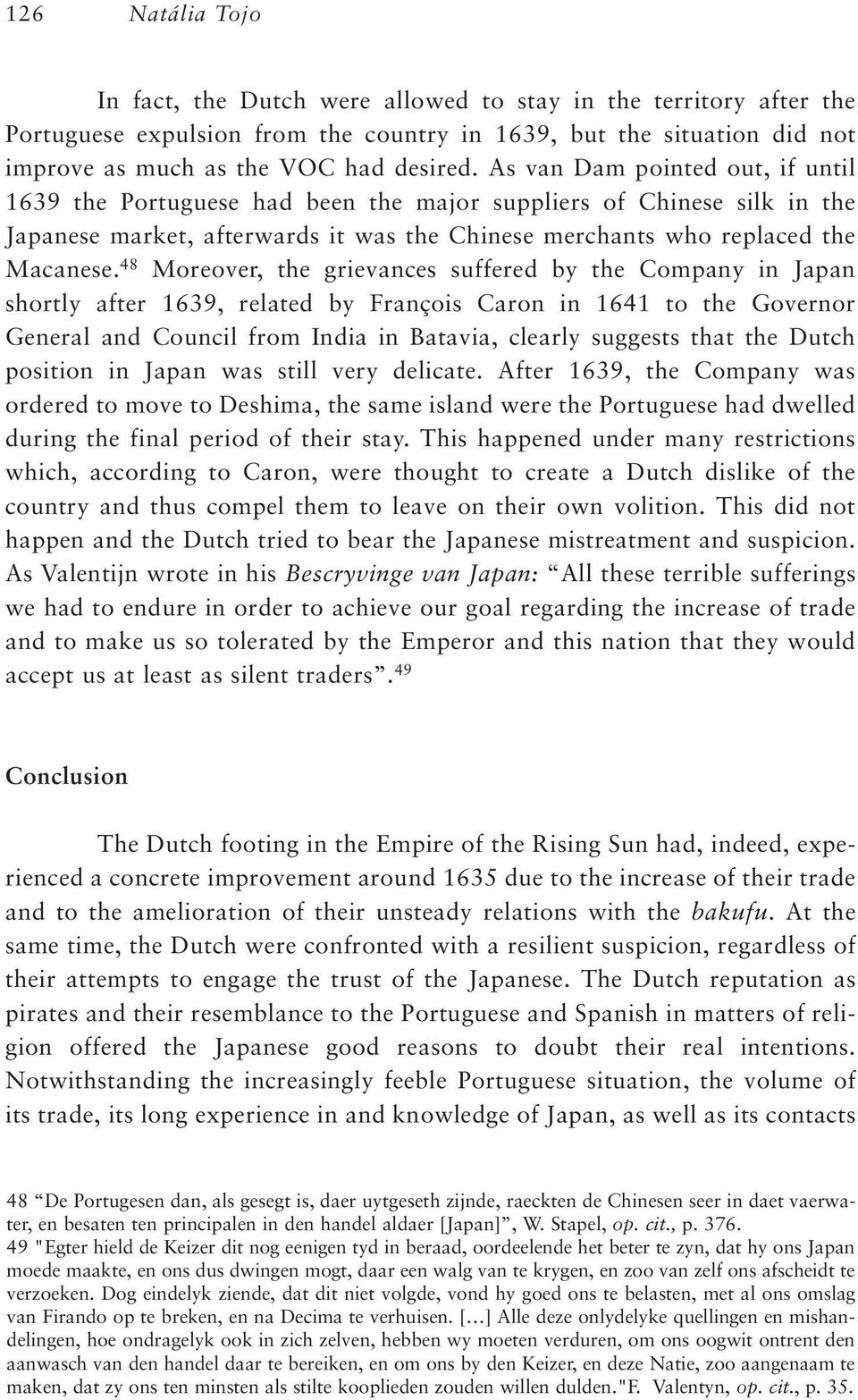 48 Moreover, the grievances suffered by the Company in Japan shortly after 1639, related by François Caron in 1641 to the Governor General and Council from India in Batavia, clearly suggests that the