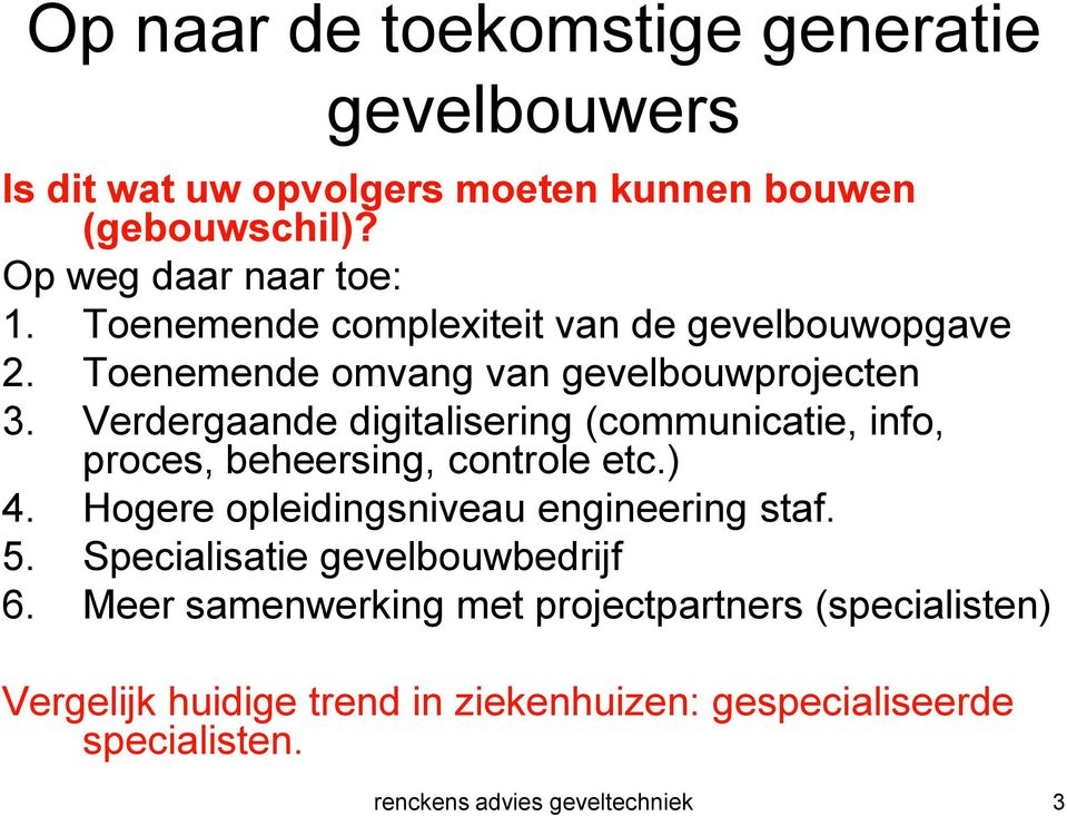Verdergaande digitalisering (communicatie, info, proces, beheersing, controle etc.) 4. Hogere opleidingsniveau engineering staf. 5.