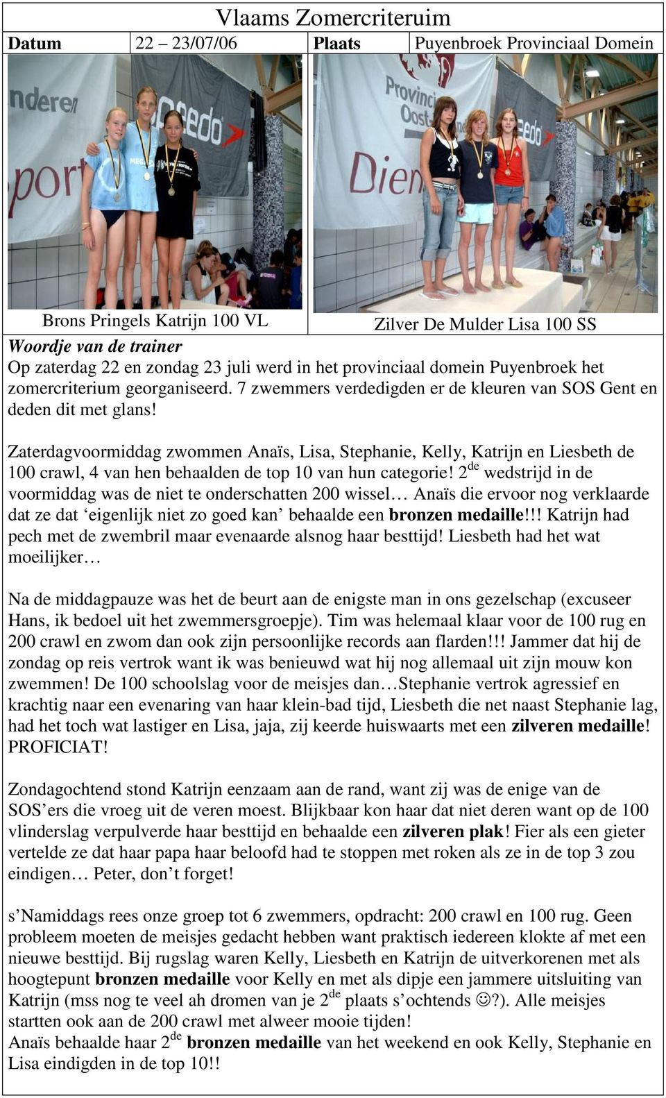 Zaterdagvoormiddag zwommen Anaïs, Lisa, Stephanie, Kelly, Katrijn en Liesbeth de 100 crawl, 4 van hen behaalden de top 10 van hun categorie!