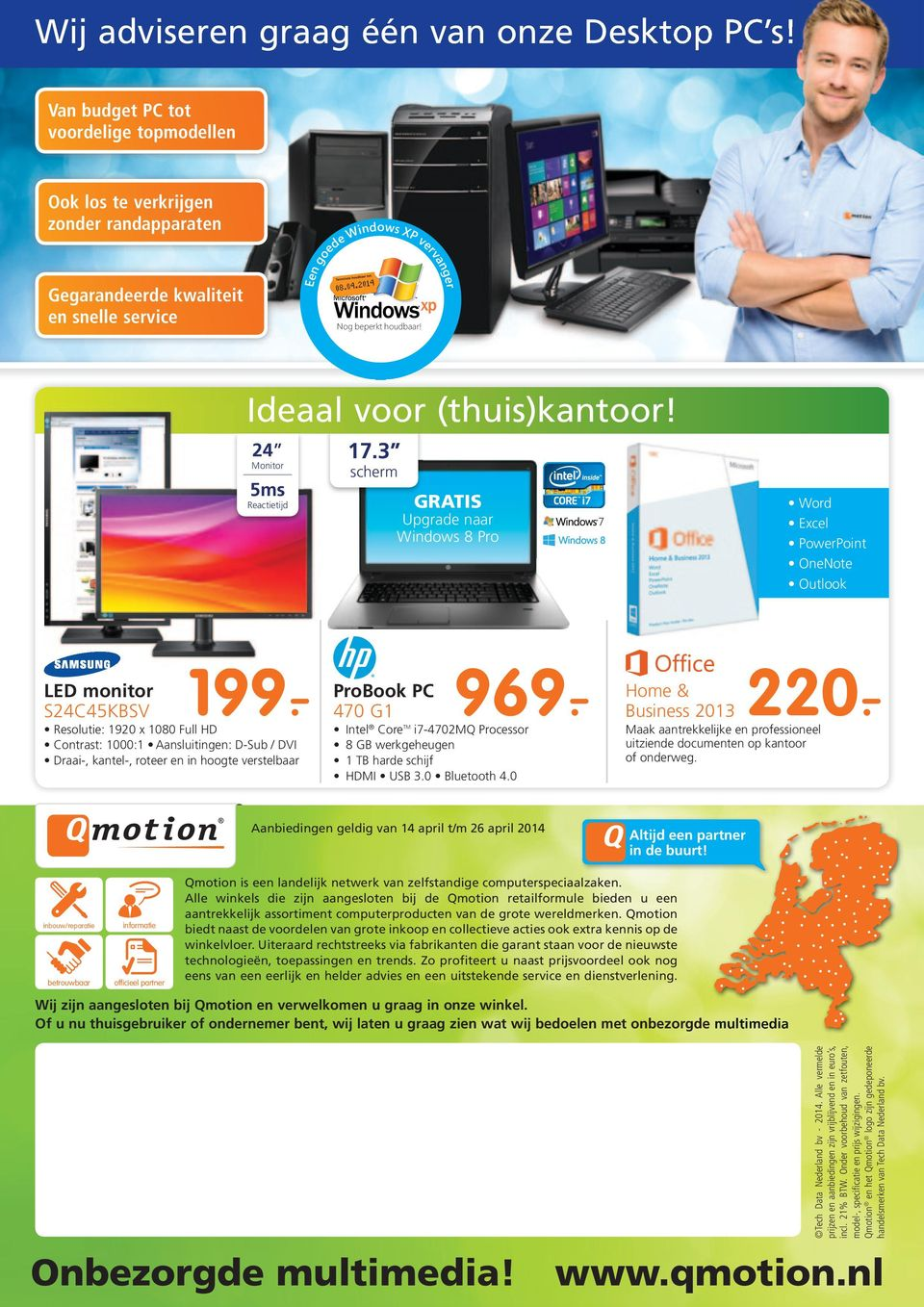 Ideaal voor (thuis)kantoor! 24 17.3 GRATIS Upgrade naar Windows 8 Pro Word Excel PowerPoint OneNote Outlook 220.- 199.