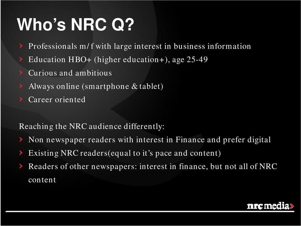 Curious and ambitious Always online (smartphone & tablet) Career oriented Reaching the NRC audience
