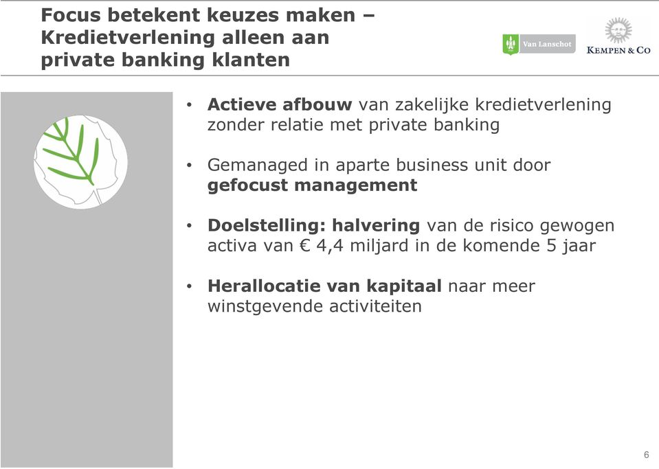 business unit door gefocust management Doelstelling: halvering van de risico gewogen activa