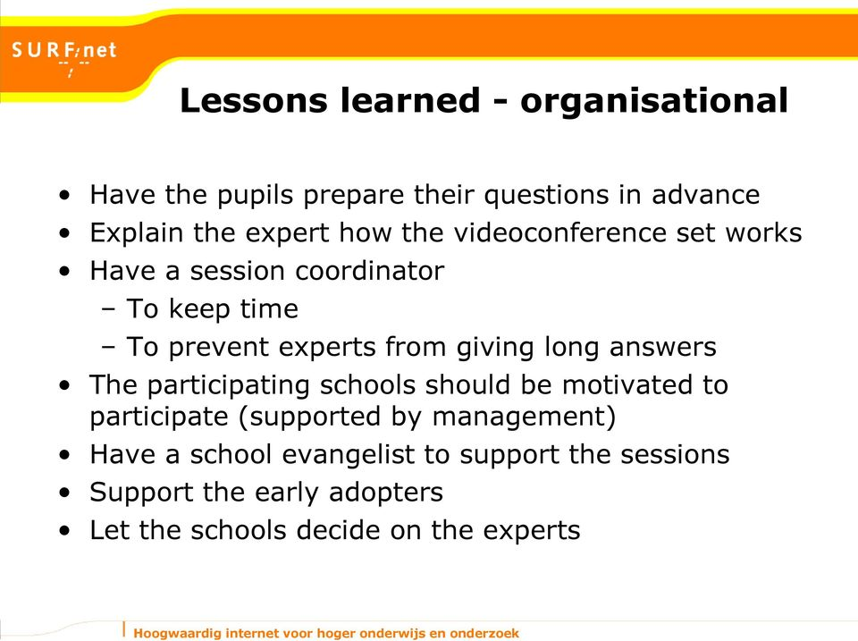 long answers The participating schools should be motivated to participate (supported by management) Have