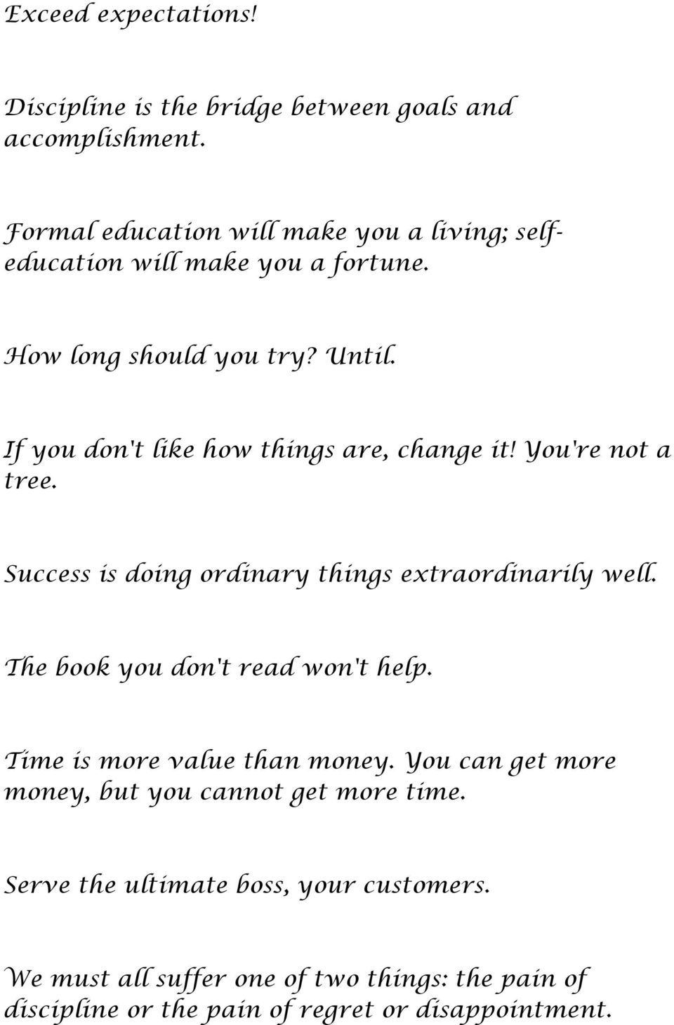 If you don't like how things are, change it! You're not a tree. Success is doing ordinary things extraordinarily well.