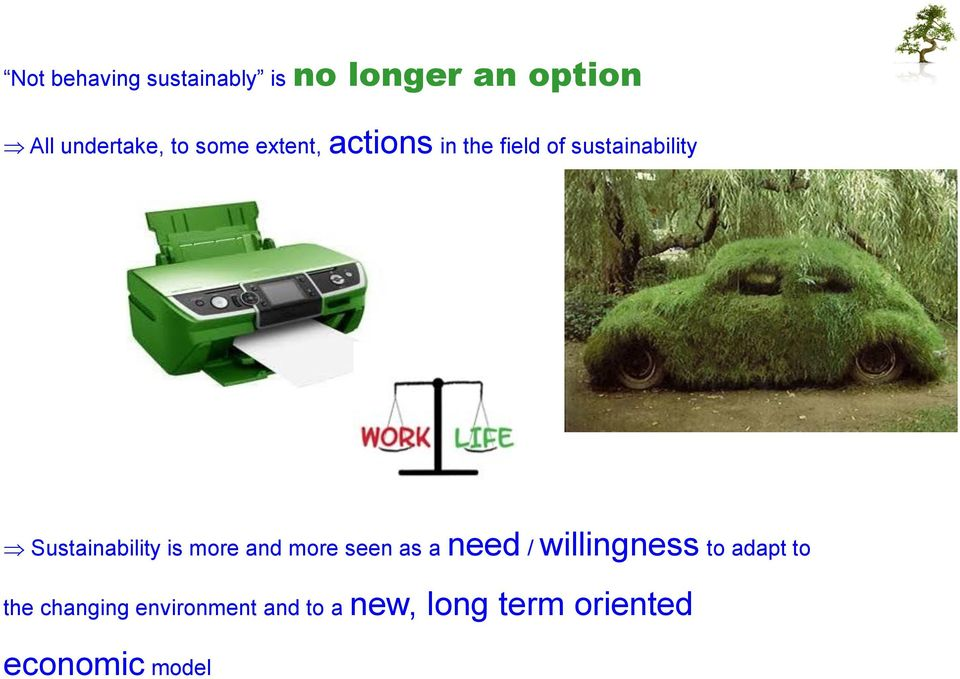 Sustainability is more and more seen as a need / willingness to