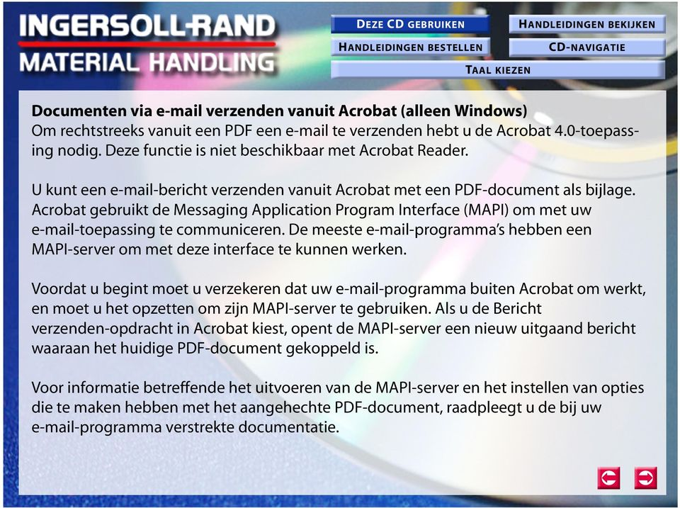 Acrobat gebruikt de Messaging Application Program Interface (MAPI) om met uw e-mail-toepassing te communiceren.