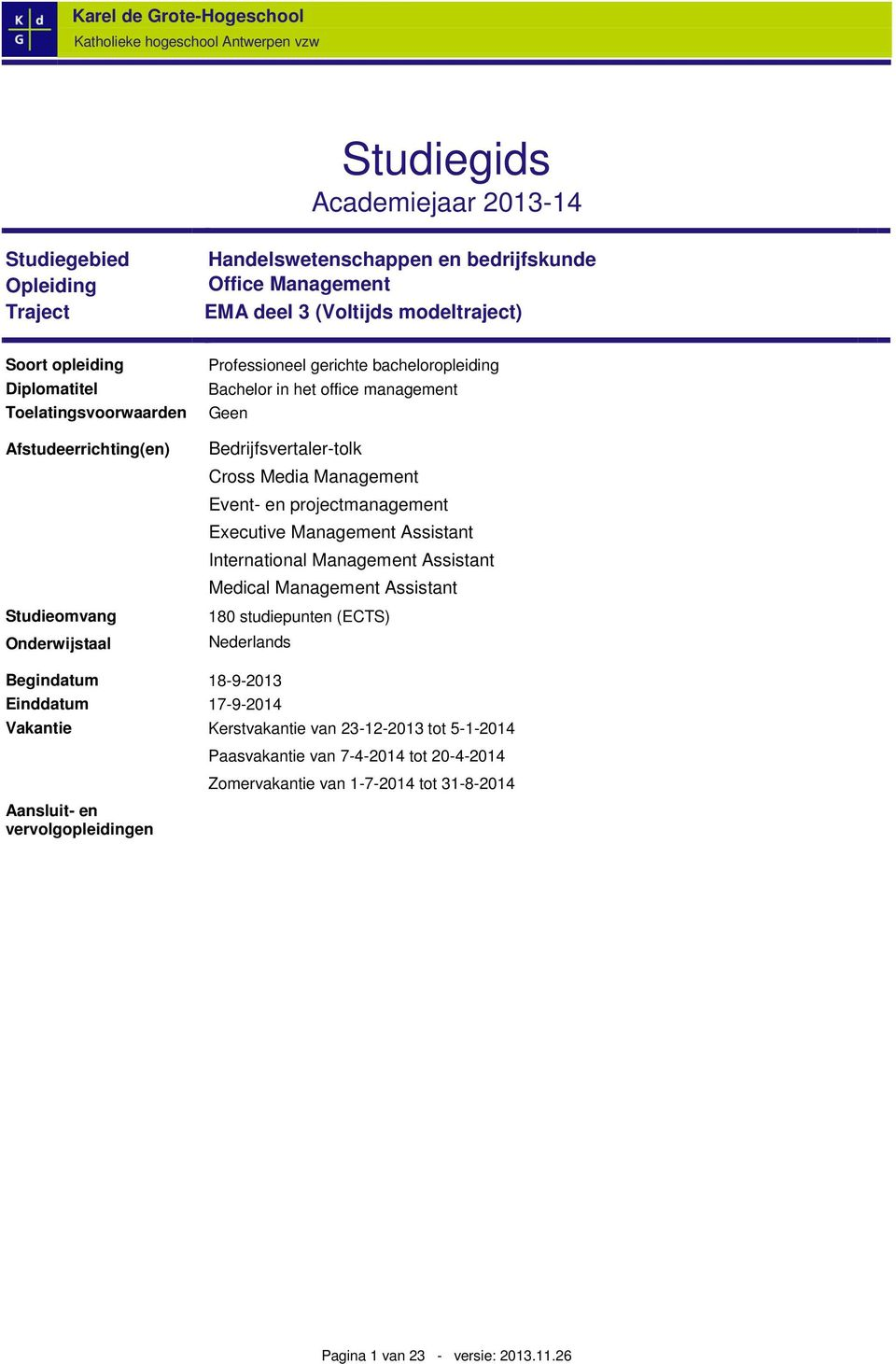 Management Event- en projectmanagement Executive Management Assistant International Management Assistant Medical Management Assistant 180 studiepunten (ECTS) Nederlands Begindatum