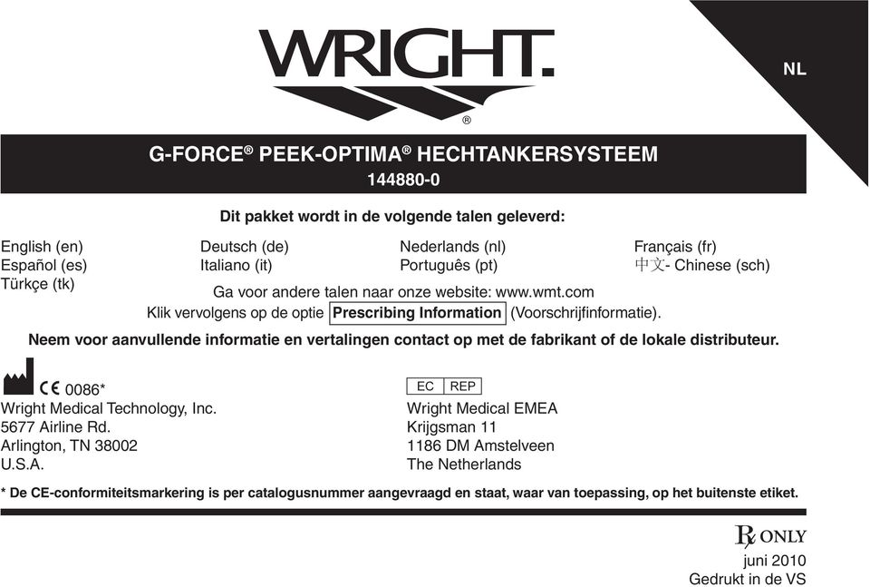 Neem voor aanvullende informatie en vertalingen contact op met de fabrikant of de lokale distributeur. M C 0086* P Wright Medical Technology, Inc. Wright Medical EMEA 5677 Airline Rd.