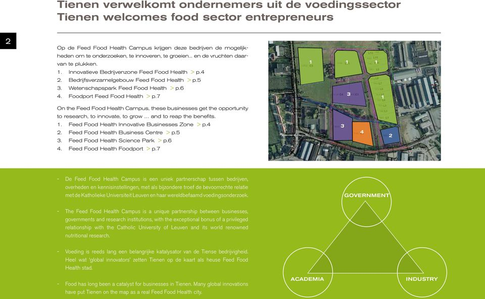 Foodport Feed Food Health > p.7 3 1 On the Feed Food Health Campus, these businesses get the opportunity to research, to innovate, to grow and to reap the benefits. 1. Feed Food Health Innovative Businesses Zone > p.