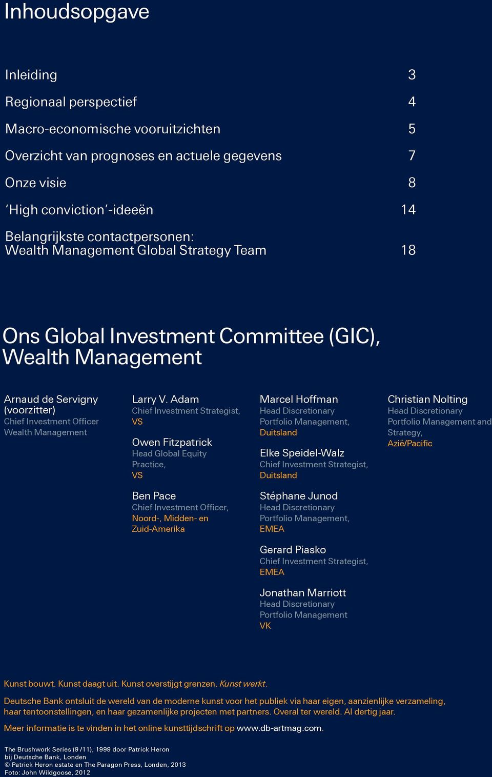 Adam Chief Investment Strategist, VS Owen Fitzpatrick Head Global Equity Practice, VS Marcel Hoffman Head Discretionary Portfolio Management, Duitsland Elke Speidel-Walz Chief Investment Strategist,