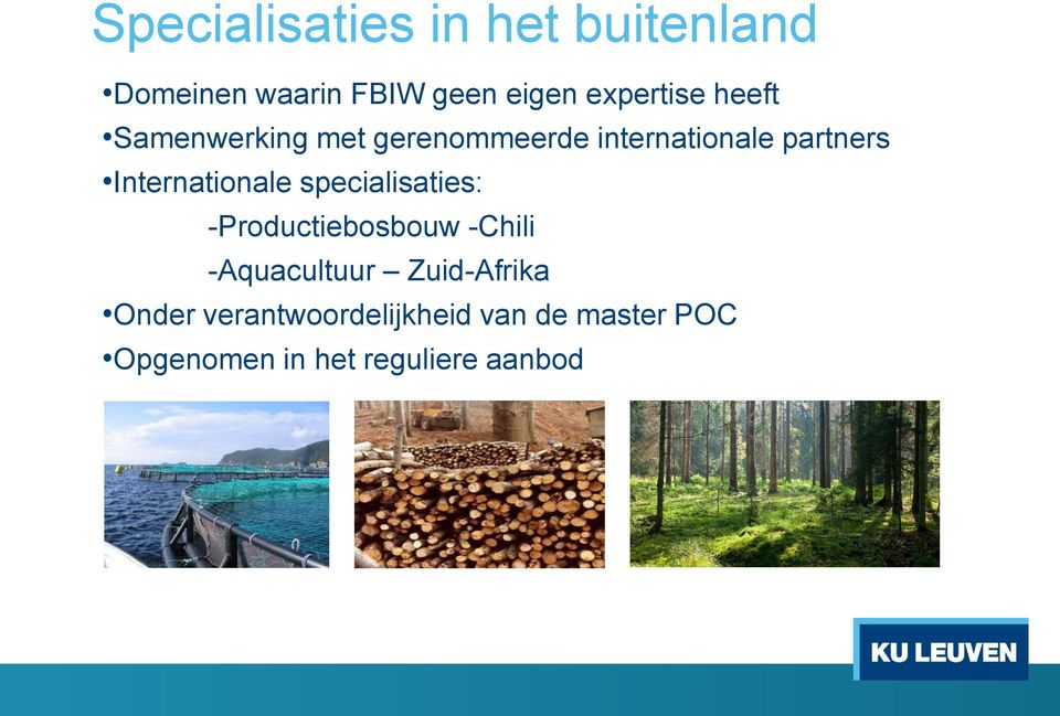 Internatinale specialisaties: -Prductiebsbuw -Chili -Aquacultuur