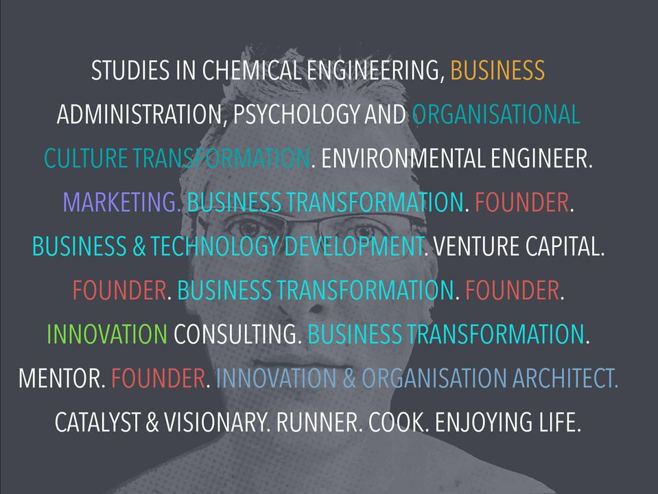 BUSINESS & TECHNOLOGY DEVELOPMENT. VENTURE CAPITAL. FOUNDER. BUSINESS TRANSFORMATION. FOUNDER. INNOVATION CONSULTING.