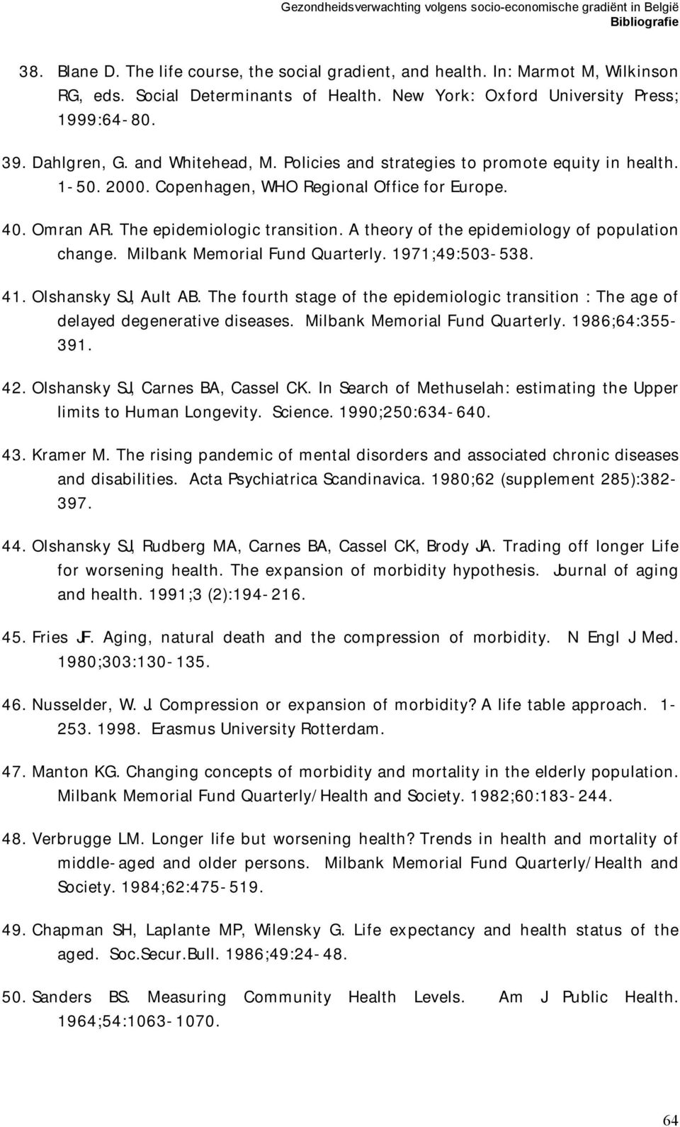 A theory of the epidemiology of population change. Milbank Memorial Fund Quarterly. 1971;49:503-538. 41. Olshansky SJ, Ault AB.