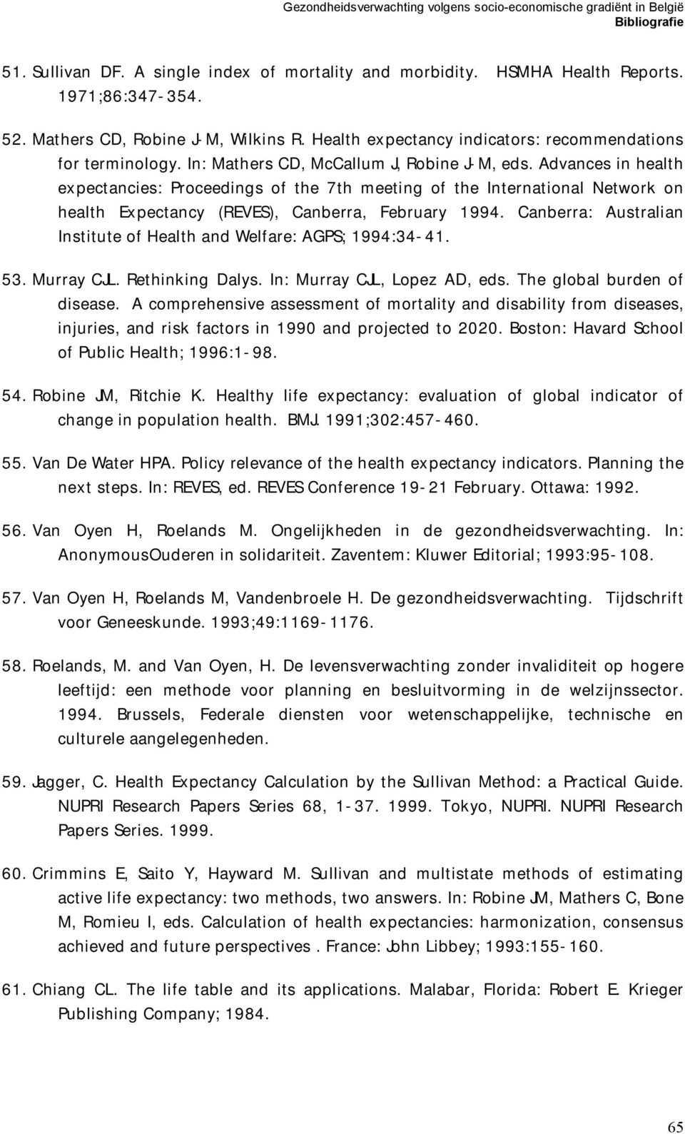 Canberra: Australian Institute of Health and Welfare: AGPS; 1994:34-41. 53. Murray CJL. Rethinking Dalys. In: Murray CJL, Lopez AD, eds. The global burden of disease.