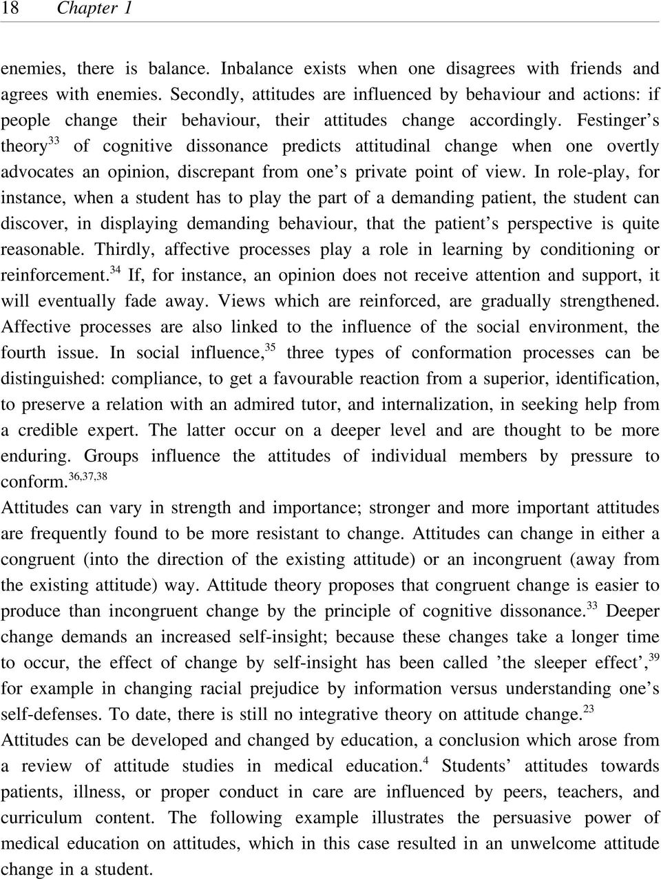 Festinger s theory 33 of cognitive dissonance predicts attitudinal change when one overtly advocates an opinion, discrepant from one s private point of view.