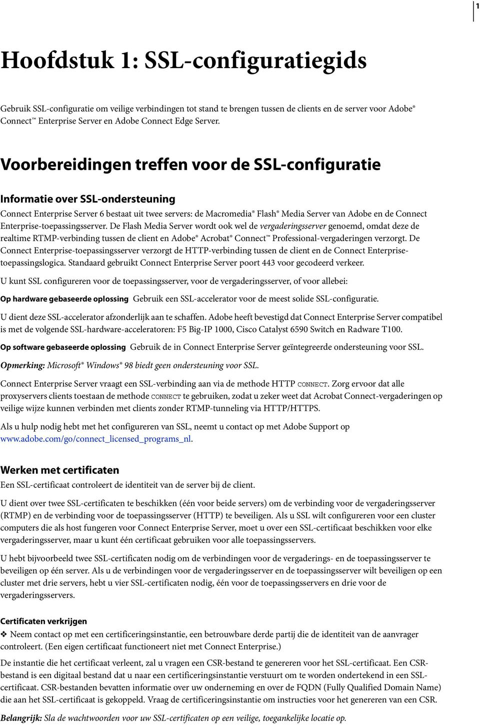 Voorbereidingen treffen voor de SSL-configuratie Informatie over SSL-ondersteuning Connect Enterprise Server 6 bestaat uit twee servers: de Macromedia Flash Media Server van Adobe en de Connect