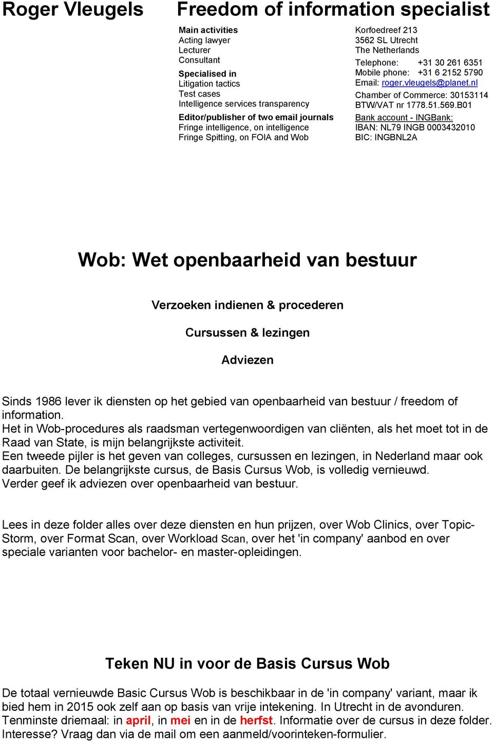 Email: roger.vleugels@planet.nl Chamber of Commerce: 30153114 BTW/VAT nr 1778.51.569.