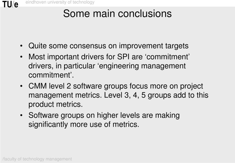 CMM level 2 software groups focus more on project management metrics.