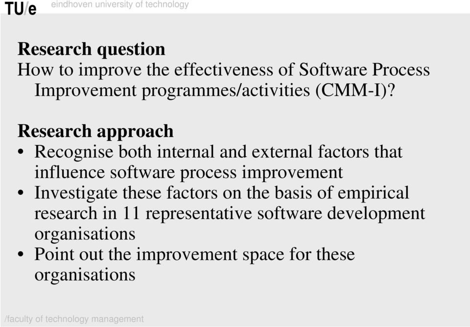 Research approach Recognise both internal and external factors that influence software process