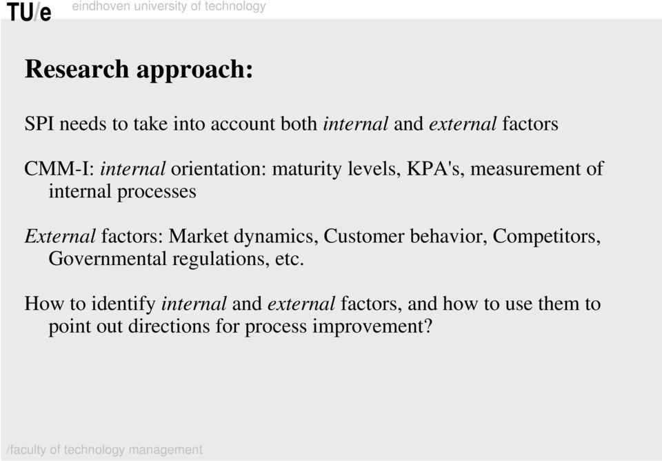 factors: Market dynamics, Customer behavior, Competitors, Governmental regulations, etc.