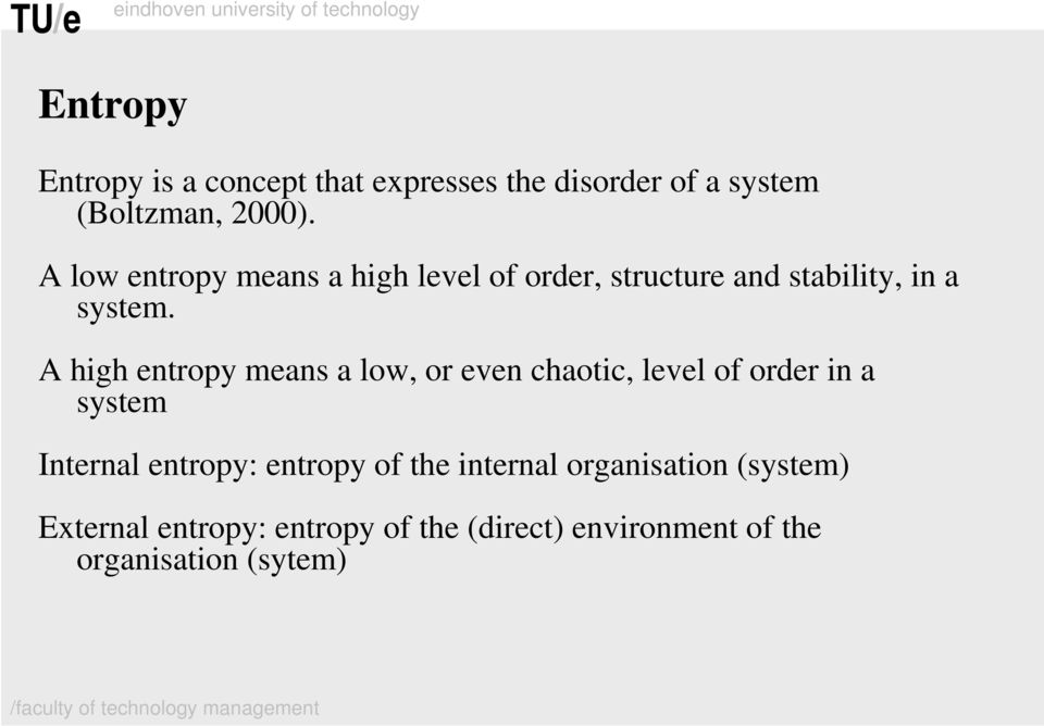 A high entropy means a low, or even chaotic, level of order in a system Internal entropy: