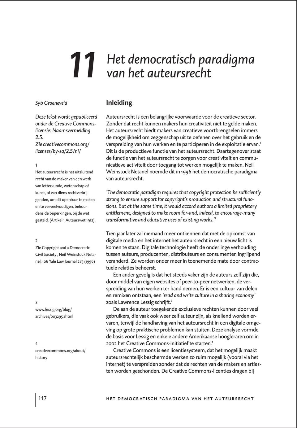 behoudens de beperkingen, bij de wet gesteld. (Artikel 1 Auteurswet 1912). 2 Zie Copyright and a Democratic Civil Society, Neil Weinstock Netanel, 106 Yale Law Journal 283 (1996) 3 www.lessig.