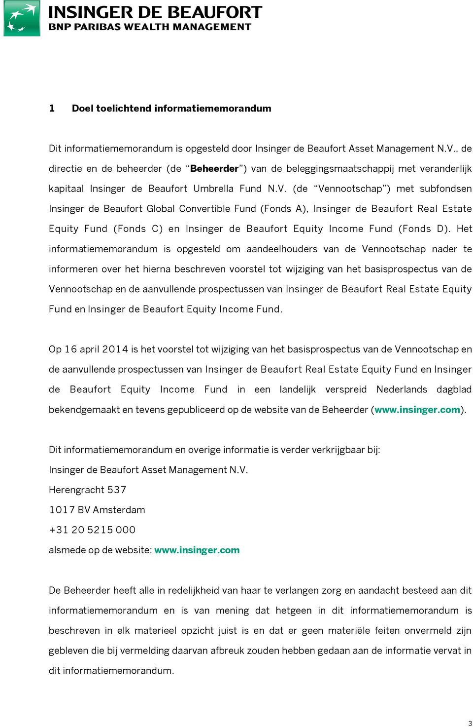 (de Vennootschap ) met subfondsen Insinger de Beaufort Global Convertible Fund (Fonds A), Insinger de Beaufort Real Estate Equity Fund (Fonds C) en Insinger de Beaufort Equity Income Fund (Fonds D).