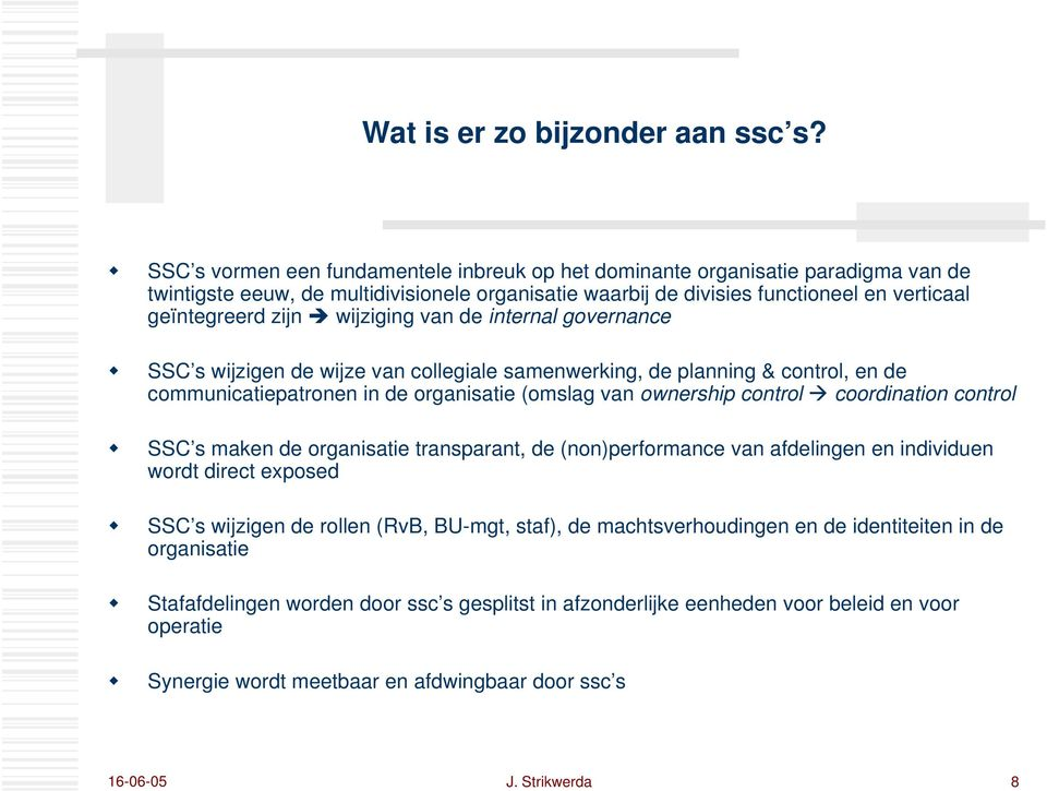 wijziging van de internal governance SSC s wijzigen de wijze van collegiale samenwerking, de planning & control, en de communicatiepatronen in de organisatie (omslag van ownership control