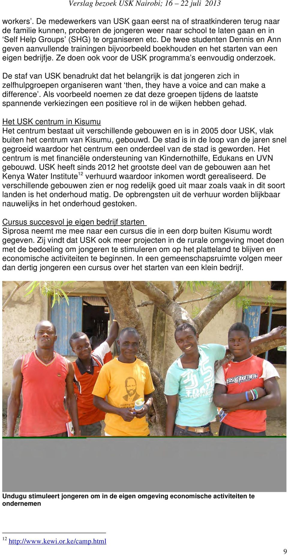 De staf van USK benadrukt dat het belangrijk is dat jongeren zich in zelfhulpgroepen organiseren want then, they have a voice and can make a difference.