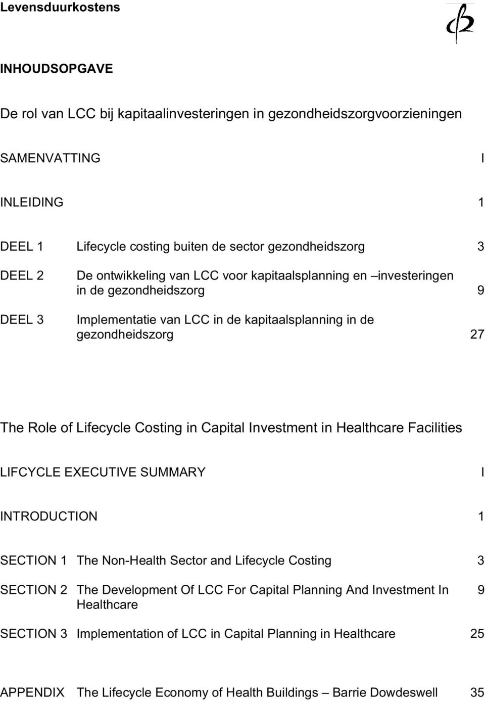 Lifecycle Costing in Capital Investment in Healthcare Facilities LIFCYCLE EXECUTIVE SUMMARY I INTRODUCTION 1 SECTION 1 The Non-Health Sector and Lifecycle Costing 3 SECTION 2 The Development