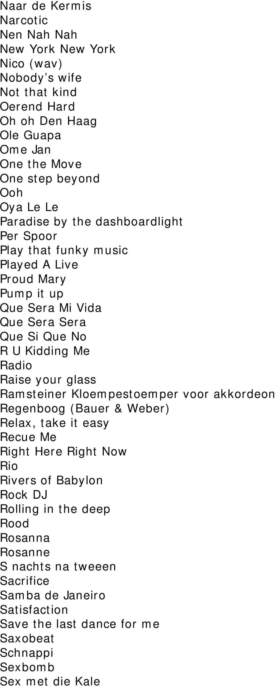 Me Radio Raise your glass Ramsteiner Kloempestoemper voor akkordeon Regenboog (Bauer & Weber) Relax, take it easy Recue Me Right Here Right Now Rio Rivers of Babylon