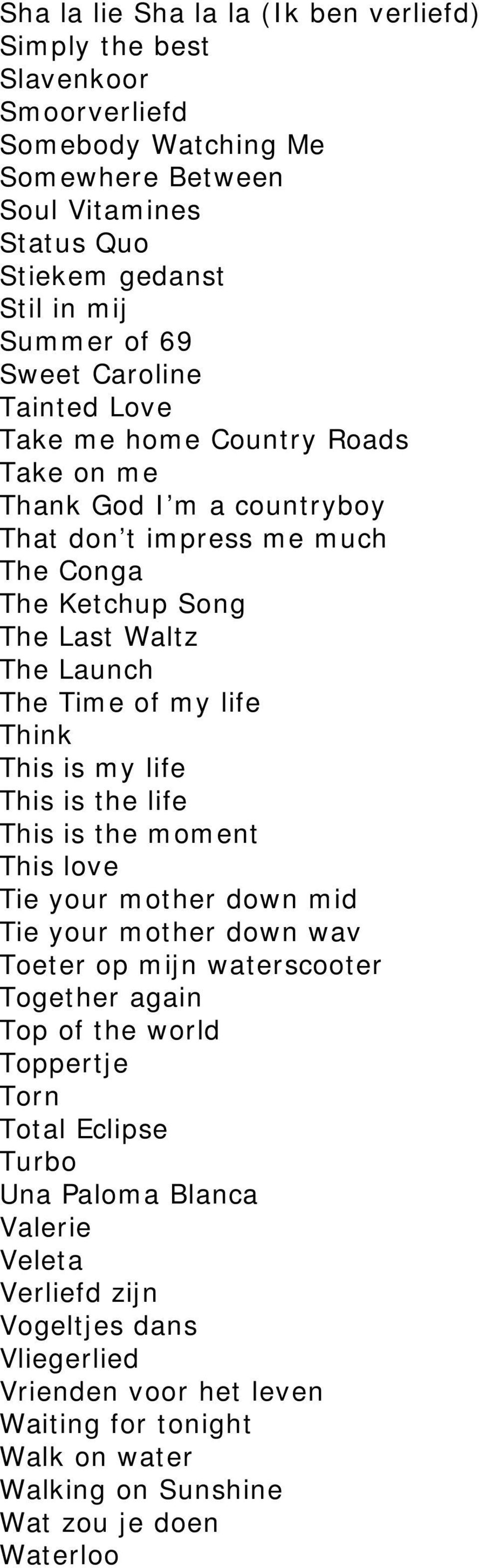 Think This is my life This is the life This is the moment This love Tie your mother down mid Tie your mother down wav Toeter op mijn waterscooter Together again Top of the world Toppertje