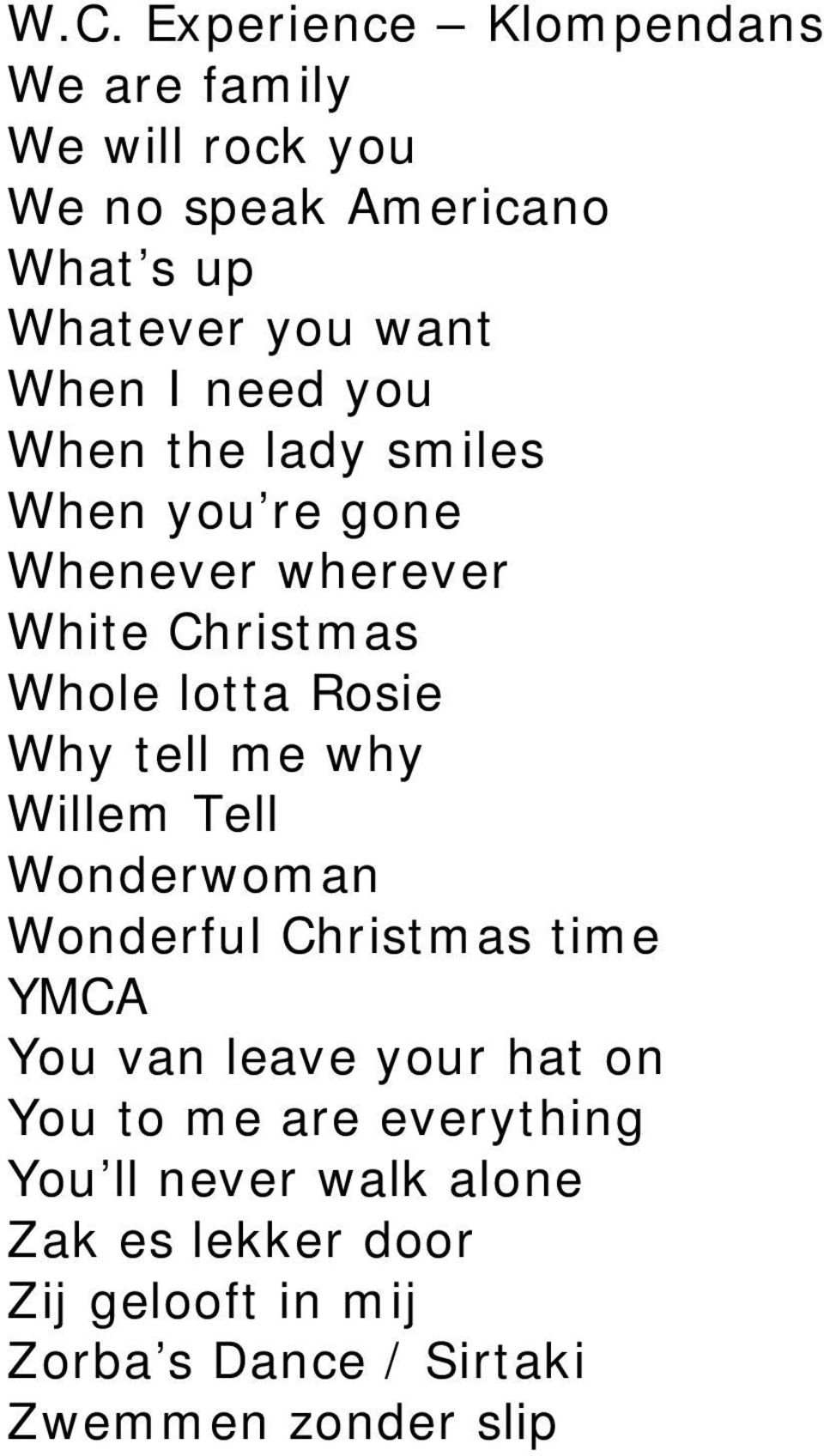 tell me why Willem Tell Wonderwoman Wonderful Christmas time YMCA You van leave your hat on You to me are