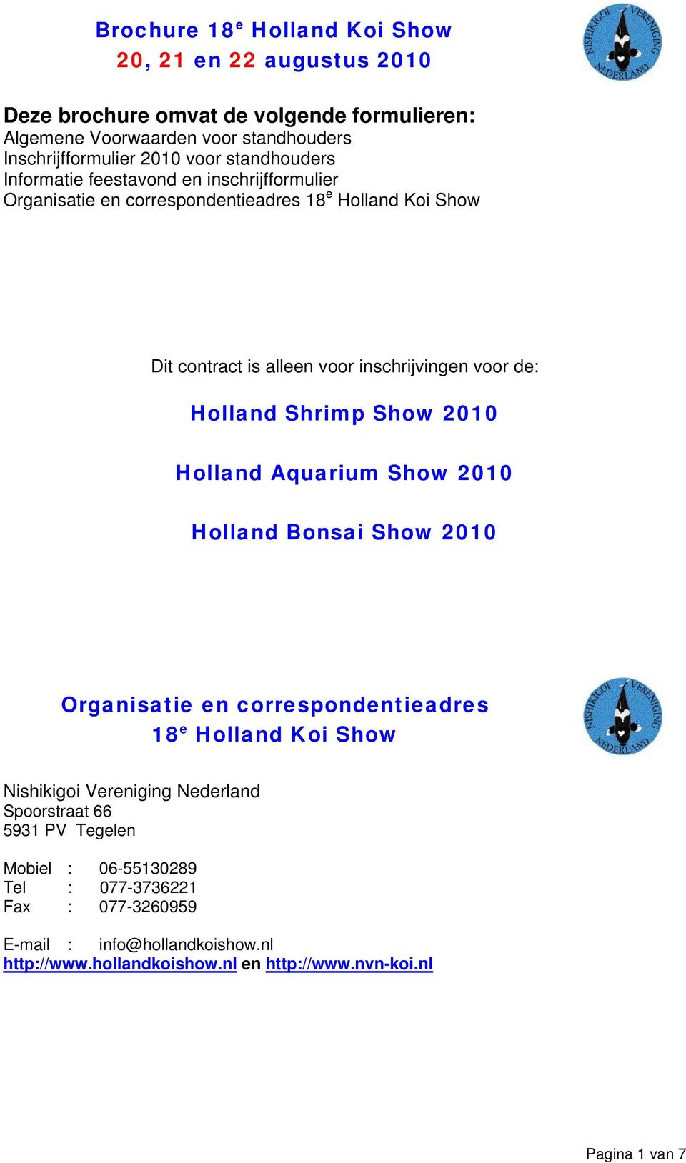 Holland Shrimp Show 2010 Holland Aquarium Show 2010 Holland Bonsai Show 2010 Organisatie en correspondentieadres 18 e Holland Koi Show Nishikigoi Vereniging Nederland