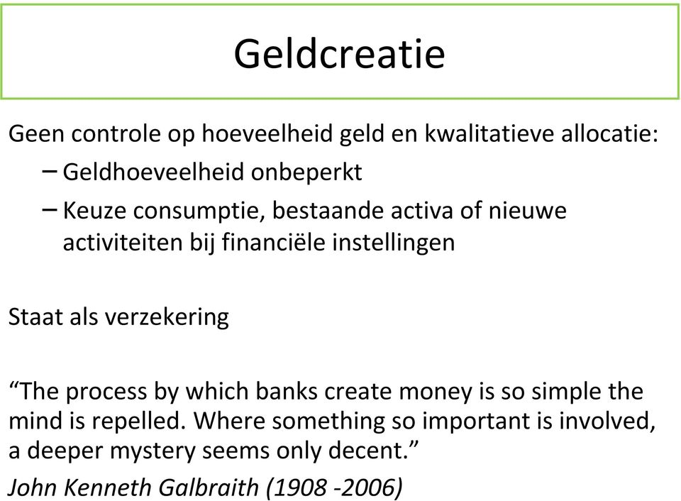 verzekering The process by which banks create money is so simple the mind is repelled.