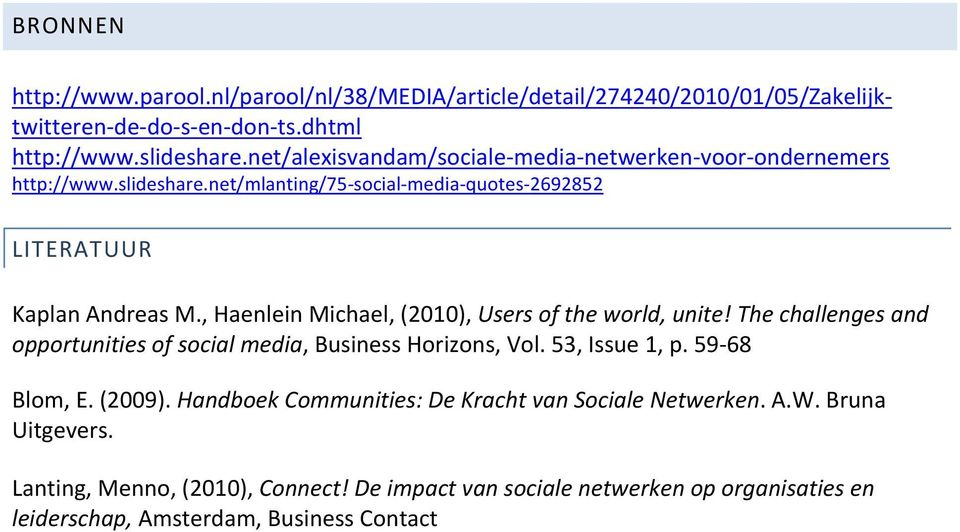 , Haenlein Michael, (2010), Users of the world, unite! The challenges and opportunities of social media, Business Horizons, Vol. 53, Issue 1, p. 59-68 Blom, E. (2009).