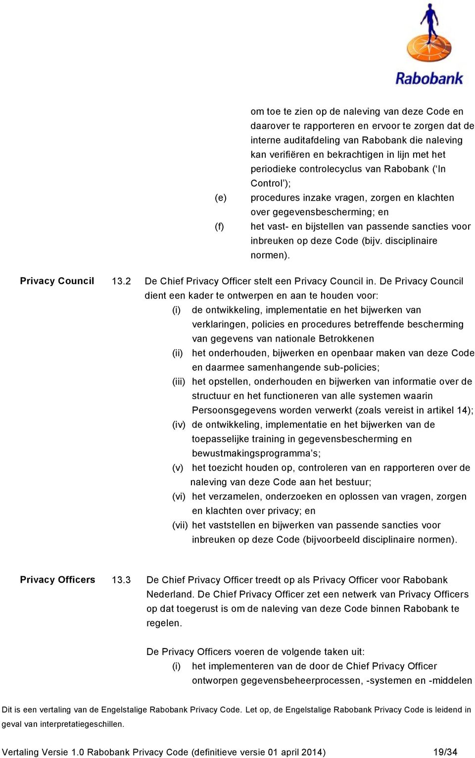 deze Code (bijv. disciplinaire normen). Privacy Council 13.2 De Chief Privacy Officer stelt een Privacy Council in.