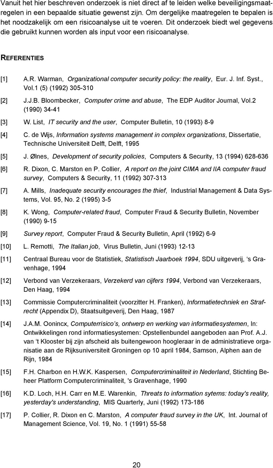 REFERENTIES [] A.R. Warman, Organizational computer security policy: the reality, Eur. J. Inf. Syst., Vol. (5) (99) 35-3 [] J.J.B. Bloombecker, Computer crime and abuse, The EDP Auditor Journal, Vol.