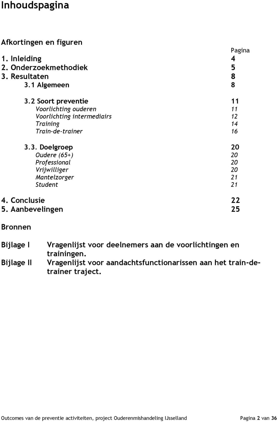 3. Doelgroep 20 Oudere (65+) 20 Professional 20 Vrijwilliger 20 Mantelzorger 21 Student 21 4. Conclusie 22 5.