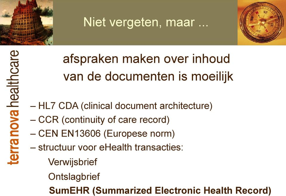 (clinical document architecture) CCR (continuity of care record) CEN
